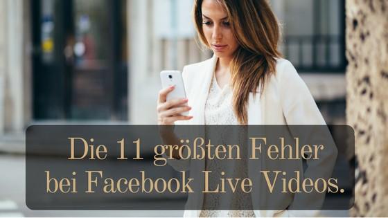 Die 11 größten Fehler bei Facebook live Videos
