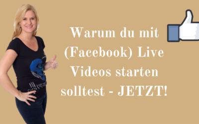 Warum du mit Facebook Live Videos starten solltest, wenn du online als Experte wahrgenommen werden willst