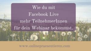 Wie-du-mit-Facebook-Live-mehr-WebinarteilnehmerInnen-bekommst..png