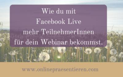Wie du mit Facebook Live mehr Teilnehmer für dein Webinar bekommst!