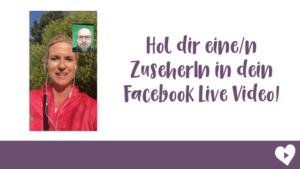 Hol dir eine Zuseherin in dein Facebook Live Video!