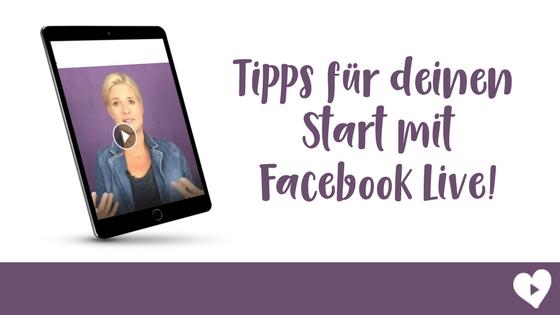 Tipps für deinen Start mit Facebook Live Videos!