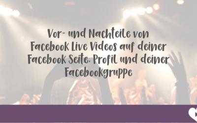 Vor- und Nachteile von Facebook Live Videos auf deiner Facebook Seite, Profil und deiner Facebookgruppe