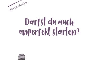 Darfst du auch unperfekt starten?