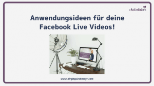 Anwendungsideen für deine Facebook Live Videos