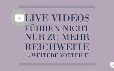 Live Videos führen nicht nur zu mehr Reichweite – 5 weitere Vorteile!