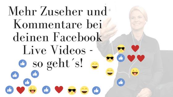 Mehr Zuseher und Kommentare für deine Facebook Live Videos! So geht´s!