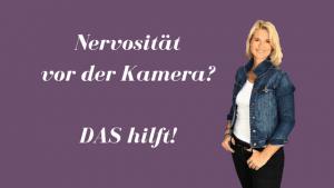 Nervosität vor der Kamera_DAS hilft!