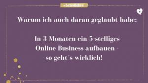 Online Business in 3 Monaten aufbauen - warum ich auch daran geglaubt habe!