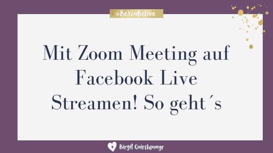 Mit Zoom Meeting auf Facebook Live Streamen! So geht´s