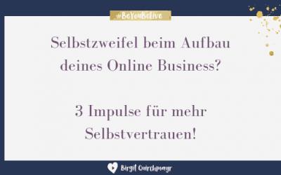 Selbstzweifel beim Aufbau deines Online Business? 3 Impulse für mehr Selbstvertrauen!