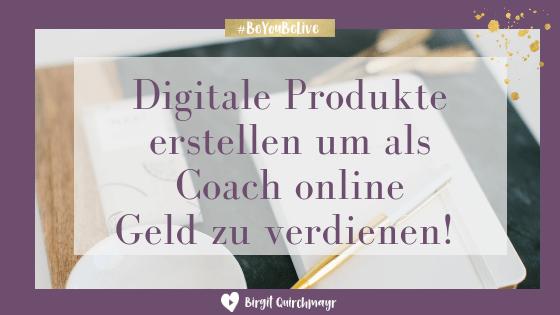 Digitale Produkte erstellen, um als Coach online Geld zu verdienen!