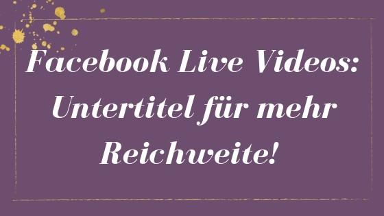 Facebook Live Videos- Untertitel für mehr Reichweite