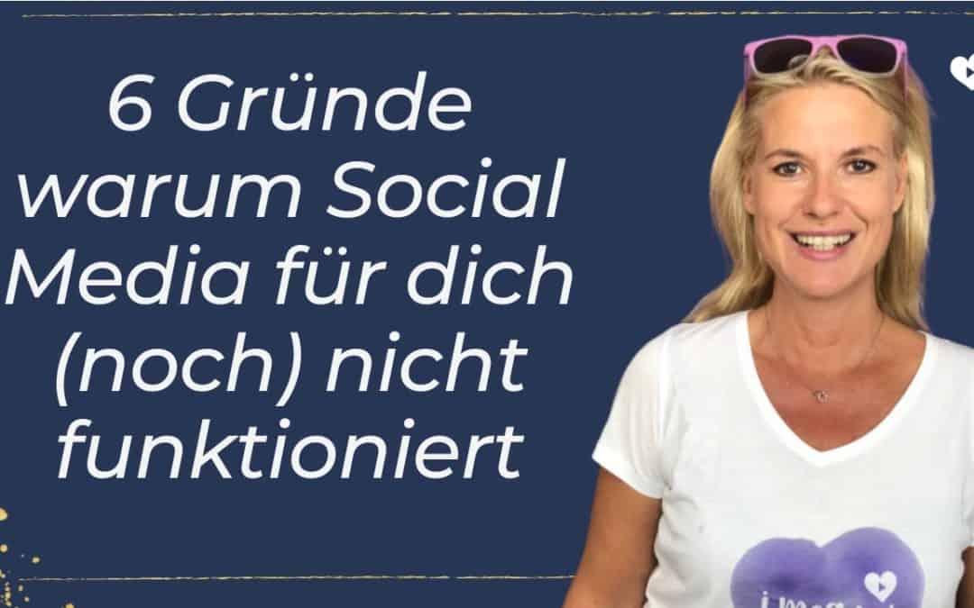 Warum Social Media für dich (noch) nicht funktioniert – 6 Gründe!