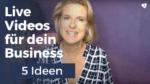 Mit Live Videos dein Business zum Wachsen bringen – 5 Ideen