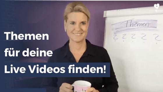 Wie du Themen für deine live Videos findest, die dich und deine Kunden begeistern!
