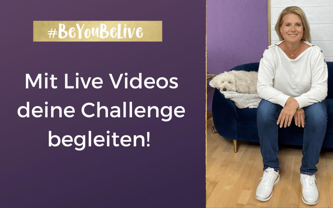 Mit Live Videos deine Challenge begleiten!