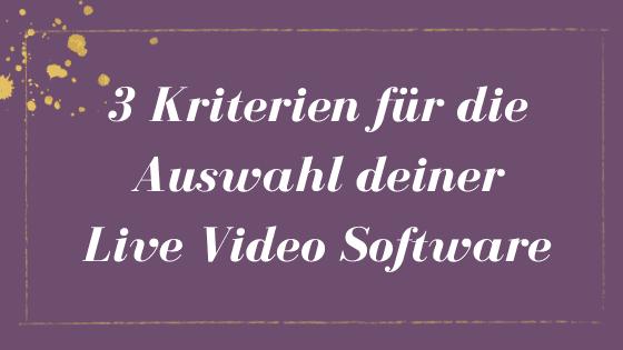3 Kriterien für die Auswahl deiner Live Video Software!