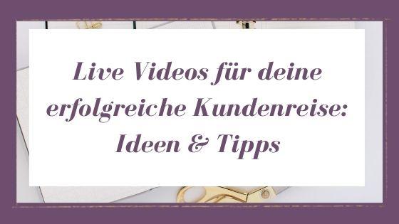 Live Videos für deine erfolgreiche Kundenreise – Ideen & Tipps